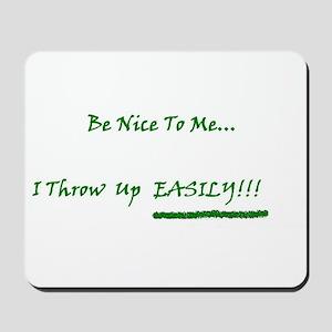 Be Nice To Me Mousepad