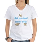 Ask About Rescue Dogs Women's V-Neck T-Shirt