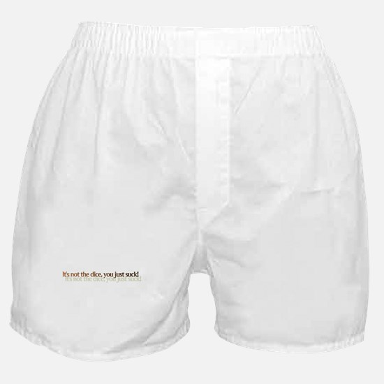 It's not the dice, you just s Boxer Shorts