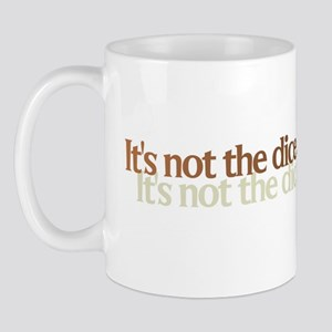 It's not the dice, you just s Mug