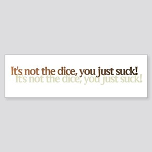 It's not the dice, you just s Bumper Sticker