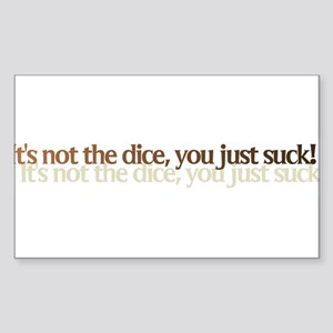 It's not the dice, you just s Sticker (Rectangular