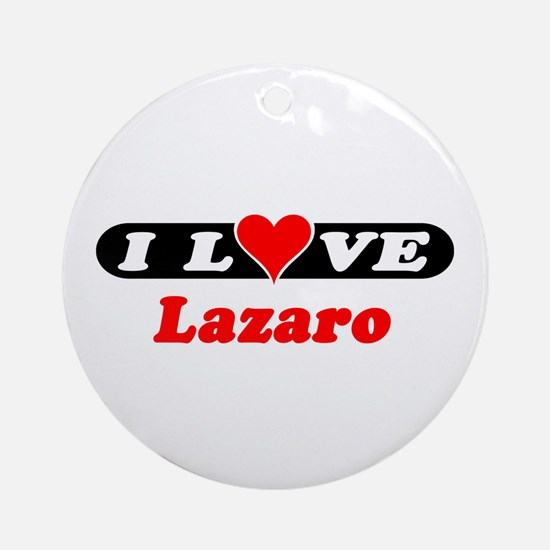 I Love Lazaro Ornament (Round)