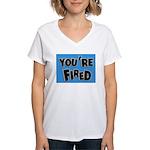 You're Fired Women's V-Neck T-Shirt