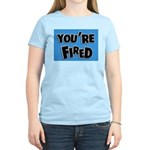 You're Fired Women's Light T-Shirt