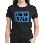 You're Fired Women's Dark T-Shirt