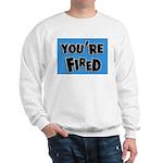 You're Fired Sweatshirt