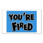You're Fired Rectangle Sticker