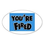 You're Fired Oval Sticker