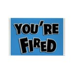 You're Fired Rectangle Magnet (100 pack)