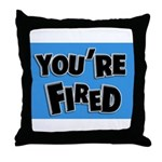 You're Fired Throw Pillow