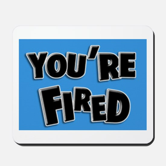 You're Fired Mousepad