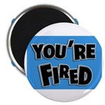 You're Fired Magnet