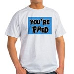 You're Fired Light T-Shirt