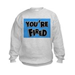 You're Fired Kids Sweatshirt