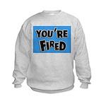 You're Fired Kids Sweatshirt