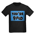 You're Fired Kids Dark T-Shirt