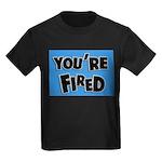 You're Fired Kids Dark T-Shirt