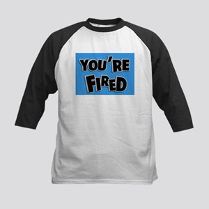 You're Fired Kids Baseball Jersey