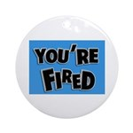 You're Fired Ornament (Round)