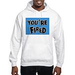 You're Fired Hooded Sweatshirt