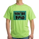 You're Fired Green T-Shirt