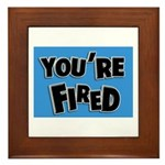 You're Fired Framed Tile