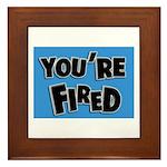 You're Fired Framed Tile