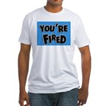 You're Fired Fitted T-Shirt