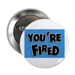 You're Fired Button