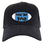 You're Fired Black Cap
