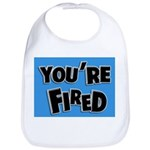 You're Fired Bib