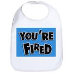 You're Fired Bib