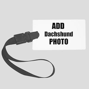 Add Dachshund Photo Luggage Tag