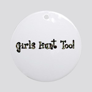 Girls Hunt Too Ornament (Round)