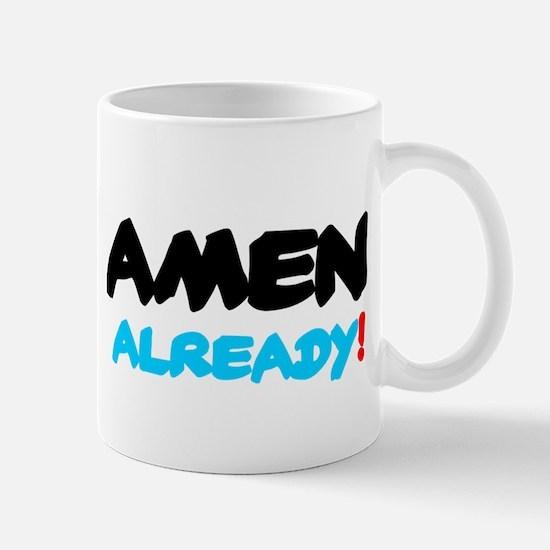 AMEN ALREADY! Mugs