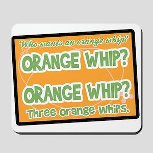 Orange Whip? Mousepad