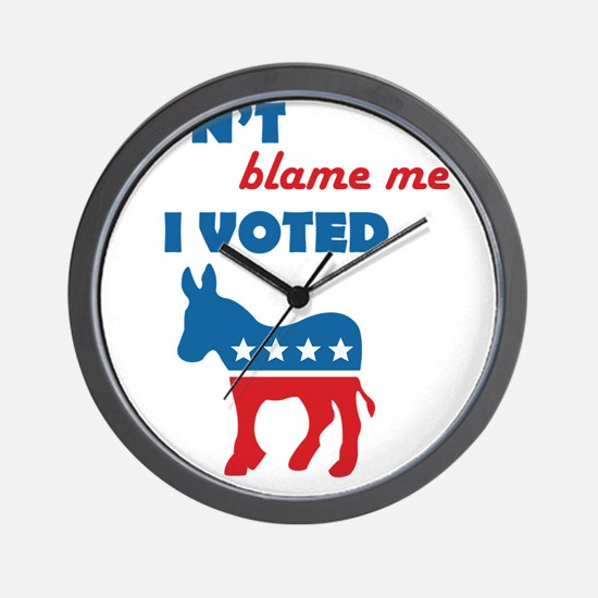 Don't Blame Me I Voted Democrat Wall Clock