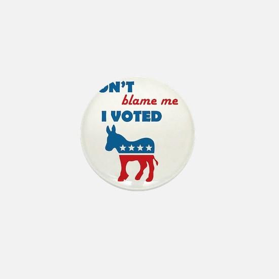 Don't Blame Me I Voted Democrat Mini Button