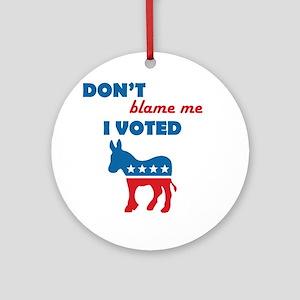 Don't Blame Me I Voted Democrat Round Ornament