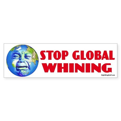 Stop Global Whining - Warming Bumper Sticker