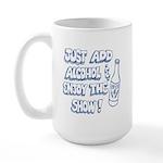 Just Add Alcohol & Enjoy the  Large Mug