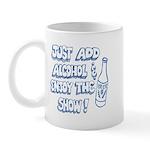 Just Add Alcohol & Enjoy the  Mug
