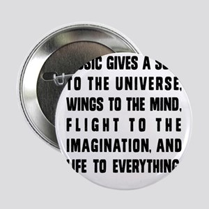 """MUSIC GIVES A SOUL TO THE UNIVERSE 2.25"""" Button"""
