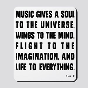 MUSIC GIVES A SOUL TO THE UNIVERSE Mousepad