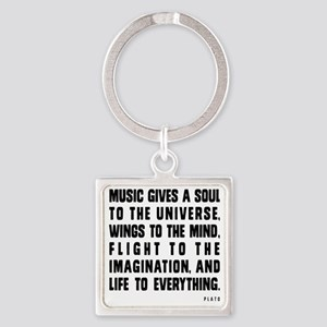 MUSIC GIVES A SOUL TO THE UNIVERSE Square Keychain
