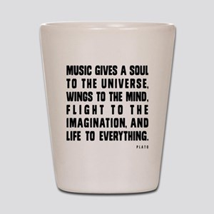 MUSIC GIVES A SOUL TO THE UNIVERSE Shot Glass