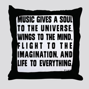 MUSIC GIVES A SOUL TO THE UNIVERSE Throw Pillow