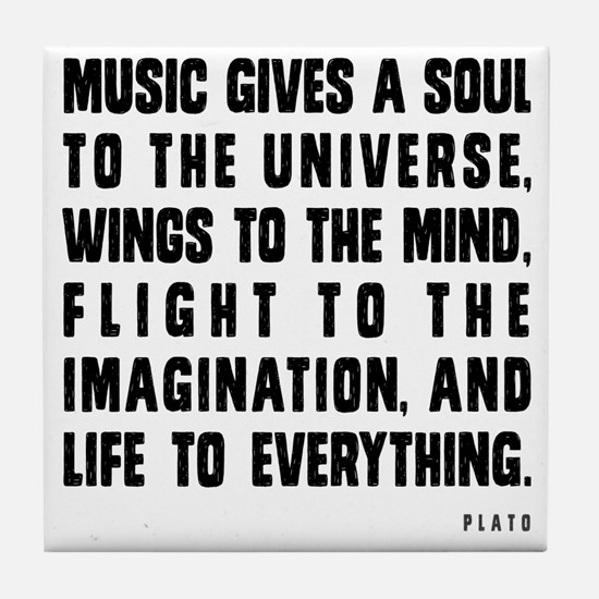 MUSIC GIVES A SOUL TO THE UNIVERSE Tile Coaster