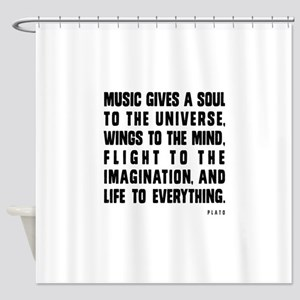 MUSIC GIVES A SOUL TO THE UNIVERSE Shower Curtain